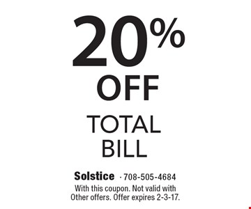 20% Off Total Bill. With this coupon. Not valid with Other offers. Offer expires 2-3-17.