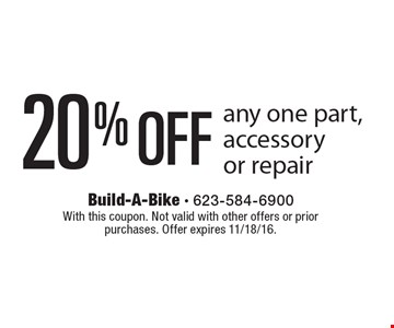 20% Off any one part,accessory or repair. With this coupon. Not valid with other offers or prior purchases. Offer expires 11/18/16.