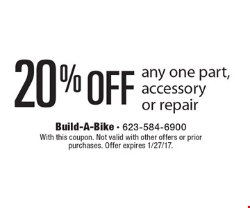 20% OFF any one part, accessory or repair. With this coupon. Not valid with other offers or prior purchases. Offer expires 1/27/17.