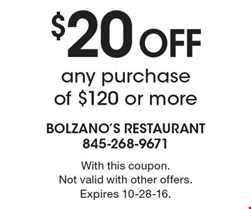 $20 OFF any purchase of $120 or more. With this coupon. Not valid with other offers. Expires 10-28-16.