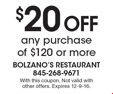 $20 OFF any purchase of $120 or more. With this coupon. Not valid with other offers. Expires 12-9-16.