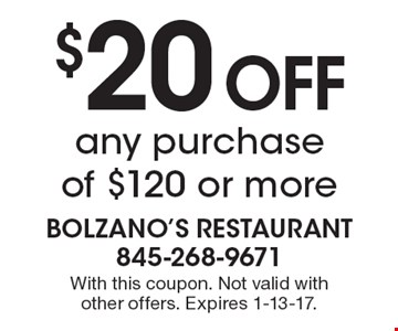 $20 OFF any purchase of $120 or more. With this coupon. Not valid with other offers. Expires 1-13-17.