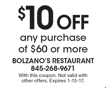 $10 OFF any purchase of $60 or more. With this coupon. Not valid with other offers. Expires 1-13-17.