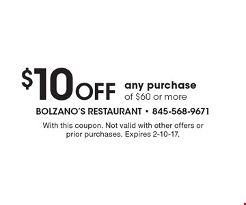 $10 Off any purchase of $60 or more. With this coupon. Not valid with other offers or prior purchases. Expires 2-10-17.
