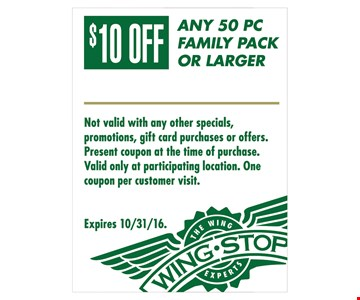 $10 off any 50 pc family pack or larger. Not valid with any other specials, promotions, gift card purchases or offers. Present coupon at time of purchase. Valid only at participating location. One per customer visit. Expires 10/31/16.
