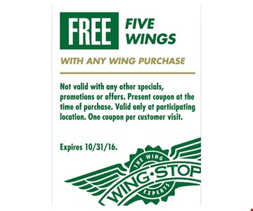Free five wings with any wing purchase. Not valid with any other specials, promotions, gift card purchases or offers. Present coupon at time of purchase. Valid only at participating location. One per customer visit. Expires 10/31/16.
