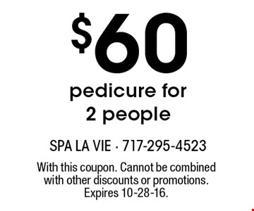 $60 pedicure for 2 people. With this coupon. Cannot be combined with other discounts or promotions. Expires 10-28-16.