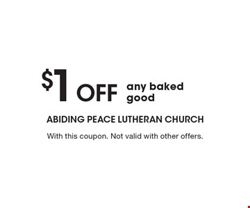 $1 Off any baked good. With this coupon. Not valid with other offers.