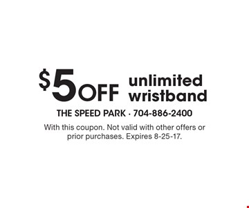 $5 Off unlimited wristband. With this coupon. Not valid with other offers or prior purchases. Expires 8-25-17.