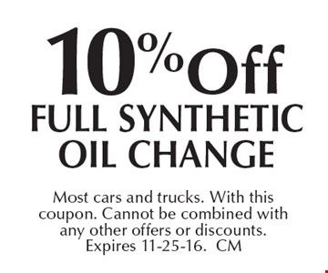 10% off full synthetic oil change. Most cars and trucks. With this coupon. Cannot be combined with any other offers or discounts. Expires 11-25-16.CM
