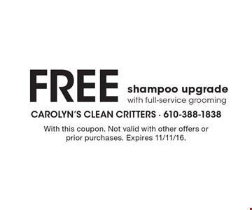 Free shampoo upgrade with full-service grooming. With this coupon. Not valid with other offers or prior purchases. Expires 11/11/16.