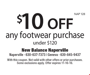 $10 OFF any footwear purchase under $120. With this coupon. Not valid with other offers or prior purchases. Some exclusions apply. Offer expires 11-16-16.