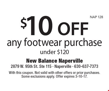 $10 OFF any footwear purchase under $120. With this coupon. Not valid with other offers or prior purchases. Some exclusions apply. Offer expires 3-10-17.