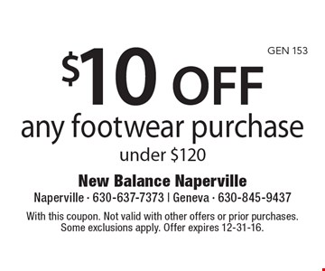 $10 OFF any footwear purchase under $120. With this coupon. Not valid with other offers or prior purchases. Some exclusions apply. Offer expires 12-31-16.