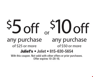 $5 off any purchase of $25 or more. $10 off any purchase of $50 or more. With this coupon. Not valid with other offers or prior purchases. Offer expires 10-28-16.