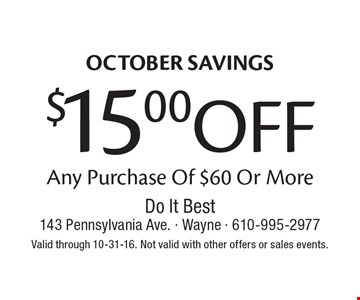 OCTOBER SAVINGS. $15.00 OFF Any Purchase Of $60 Or More. Valid through 10-31-16. Not valid with other offers or sales events.
