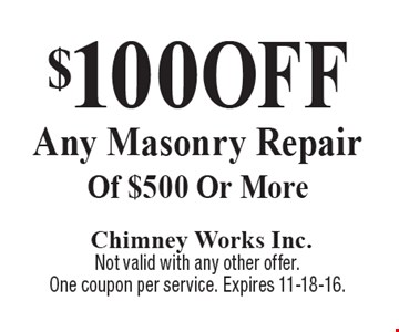 $100 OFF Any Masonry Repair Of $500 Or More. Not valid with any other offer. One coupon per service. Expires 11-18-16.