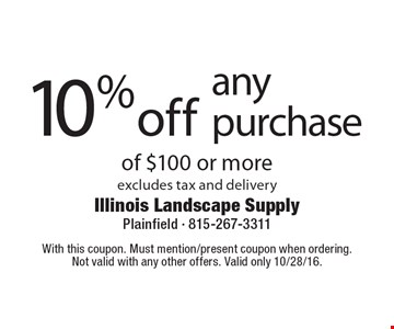 10% off any purchase of $100 or more, excludes tax and delivery. With this coupon. Must mention/present coupon when ordering. Not valid with any other offers. Valid only 10/28/16.