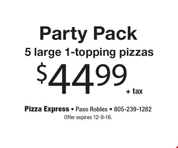 Party Pack. 5 large 1-topping pizzas $44.99 + tax. Offer expires 12-9-16.