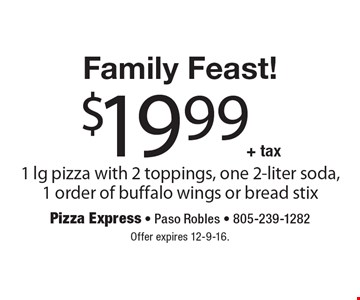 Family Feast! $19.99+ tax 1 lg pizza with 2 toppings, one 2-liter soda, 1 order of buffalo wings or bread stix. Offer expires 12-9-16.
