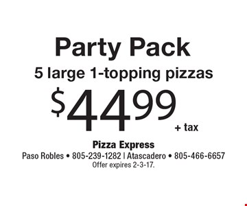 Party Pack - $44.99 + tax 5 large 1-topping pizzas. Offer expires 2-3-17.