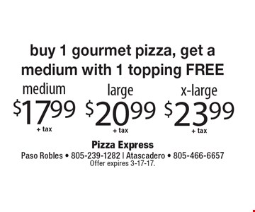 Medium $17.99 + tax, large $20.99 + tax, x-large $23.99 + tax. Buy 1 gourmet pizza, get a medium with 1 topping FREE. Offer expires 3-17-17.