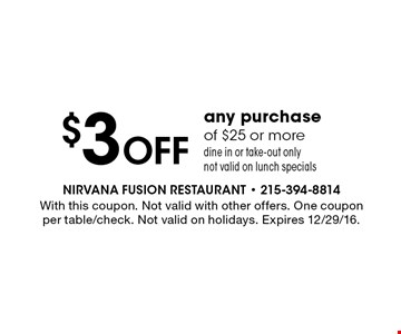 $3 Off any purchase of $25 or more. Dine in or take-out only. Not valid on lunch specials. With this coupon. Not valid with other offers. One coupon per table/check. Not valid on holidays. Expires 12/29/16.