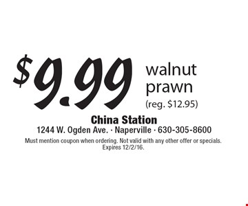 $9.99 walnut prawn (reg. $12.95). Must mention coupon when ordering. Not valid with any other offer or specials. Expires 12/2/16.