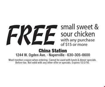 Free small sweet & sour chicken with any purchase of $15 or more. Must mention coupon when ordering. Cannot be used with lunch & dinner specials. Before tax. Not valid with any other offer or specials. Expires 12/2/16.