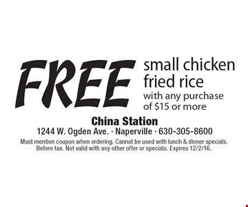 Free small chicken fried rice with any purchase of $15 or more. Must mention coupon when ordering. Cannot be used with lunch & dinner specials. Before tax. Not valid with any other offer or specials. Expires 12/2/16.