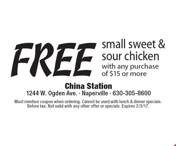 free small sweet & sour chicken. With any purchase of $15 or more. Must mention coupon when ordering. Cannot be used with lunch & dinner specials. Before tax. Not valid with any other offer or specials. Expires 2/3/17.