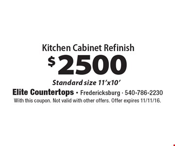 $2500 Kitchen Cabinet Refinish Standard size 11'x10'. With this coupon. Not valid with other offers. Offer expires 11/11/16.