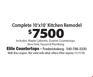 $7500 Complete 10'x10' Kitchen Remodel Includes: Maple Cabinets, Granite Countertops,New Sink, Faucet & Plumbing. With this coupon. Not valid with other offers.Offer expires 11/11/16.