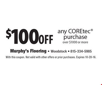 $100 off any COREtec purchase over $1000 or more. With this coupon. Not valid with other offers or prior purchases. Expires 10-28-16.