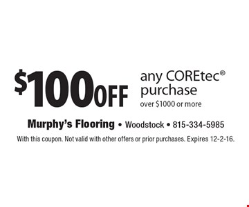 $100 off any COREtec purchase over $1000 or more. With this coupon. Not valid with other offers or prior purchases. Expires 12-2-16.