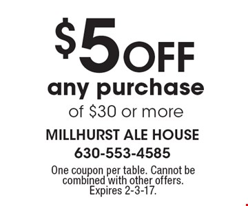 $5 Off any purchase of $30 or more. One coupon per table. Cannot be combined with other offers. Expires 2-3-17.