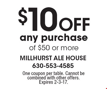 $10 Off any purchase of $50 or more. One coupon per table. Cannot be combined with other offers. Expires 2-3-17.
