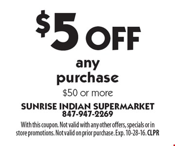 $5 Off any purchase $50 or more. With this coupon. Not valid with any other offers, specials or instore promotions. Not valid on prior purchase. Exp. 10-28-16. CLPR