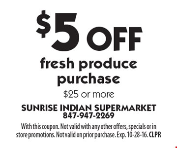 $5 Off fresh produce purchase $25 or more. With this coupon. Not valid with any other offers, specials or instore promotions. Not valid on prior purchase. Exp. 10-28-16. CLPR