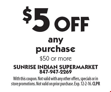 $5Off anypurchase$50 or more. With this coupon. Not valid with any other offers, specials or instore promotions. Not valid on prior purchase. Exp. 12-2-16. CLPR
