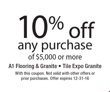 10% off any purchase of $5,000 or more. With this coupon. Not valid with other offers or prior purchases. Offer expires 12-31-16