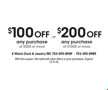 $100 Off any purchase of $500 or more OR $200 Off any purchase of $1000 or more. With this coupon. Not valid with other offers or prior purchases. Expires 12-9-16.