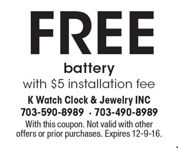FREE battery with $5 installation fee. With this coupon. Not valid with other offers or prior purchases. Expires 12-9-16.