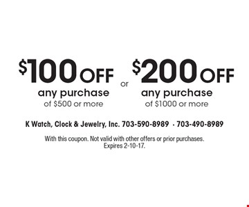 $100 Off any purchase of $500 or more. OR $200 Off any purchase of $1000 or more. With this coupon. Not valid with other offers or prior purchases. Expires 2-10-17.