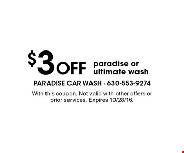 $3 Off paradise or ultimate wash. With this coupon. Not valid with other offers or prior services. Expires 10/28/16.