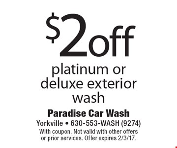 $2 off platinum or deluxe exterior wash. With coupon. Not valid with other offers or prior services. Offer expires 2/3/17.