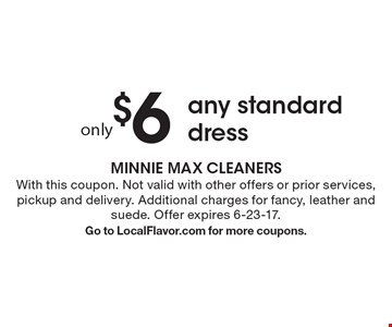 Only $6 any standard dress. With this coupon. Not valid with other offers or prior services, pickup and delivery. Additional charges for fancy, leather and suede. Offer expires 6-23-17. Go to LocalFlavor.com for more coupons.