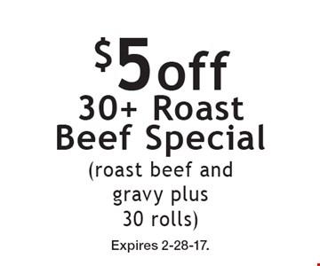 $5 off 30+ Roast Beef Special (roast beef and gravy plus 30 rolls). Expires 2-28-17.