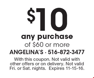 $10 off any purchase of $60 or more. With this coupon. Not valid with other offers or on delivery. Not valid Fri. or Sat. nights. Expires 11-15-16.