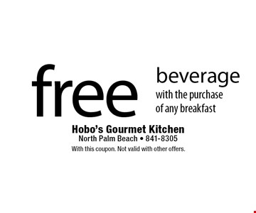 Free beverage with the purchase of any breakfast. With this coupon. Not valid with other offers.